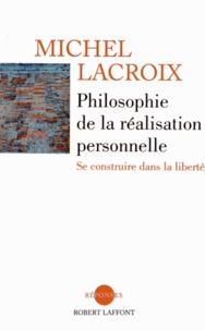Michel Lacroix - Philosophie de la réalisation personnelle - Se construire dans la liberté.