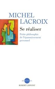 Michel Lacroix - Se réaliser - Petite philosophie de l'épanouissemnt personnel.