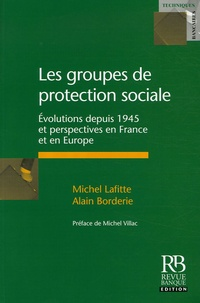 Michel Lafitte et Alain Borderie - Les groupes de protection sociale - Evolutions depuis 1945 et perspectives en France et en Europe.
