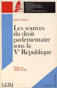 Michel Laflandre - Contribution à l'étude des sources du droit parlementaire de la Ve République.