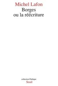 Michel Lafon - Borges ou la Réécriture.