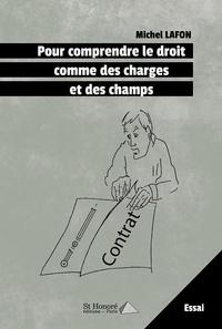 Michel Lafon - Pour comprendre le droit comme des charges et des champs.