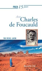 Michel Lafon - Prier 15 jours  : Prier 15 jours avec Charles de Foucauld - Un livre pratique et accessible.