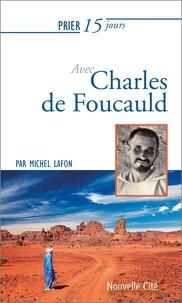 Michel Lafon - Prier 15 jours avec Charles de Foucauld.