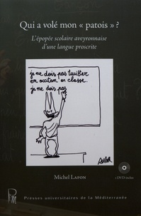 """Michel Lafon - Qui a volé mon """"patois"""" ? - L'épopée scolaire aveyronnaise d'une langue proscrite. 1 DVD"""