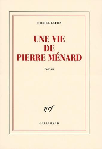 Michel Lafon - Une vie de Pierre Ménard.