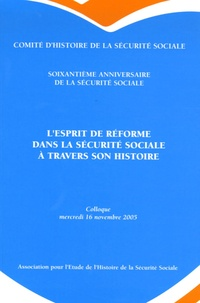 Michel Lagrave et Dominique Libault - L'esprit de réforme dans la sécurité sociale à travers son histoire - Colloque tenu au Ministère le Mercredi 16 Novembre 2005 à l'occasion du soixantième anniversaire de la Sécurité Social.