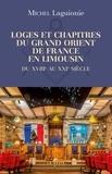 Michel Laguionie - Loges et chapitres du Grand Orient de France en Limousin - Du XVIII au XXIe siècle.