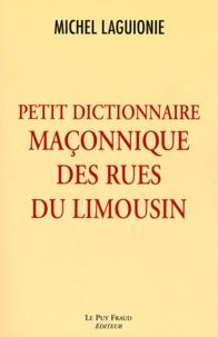 Michel Laguionie - Petit dictionnaire maçonnique des rues du Limousin.