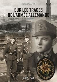 Michel Lallemant - Sur les traces de l'armée allemande - Grenoble et le vercors 1940-1944.