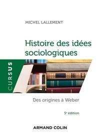 Michel Lallement - Histoire des idées sociologiques - Tome 1 - 5e éd. - Des origines à Weber.