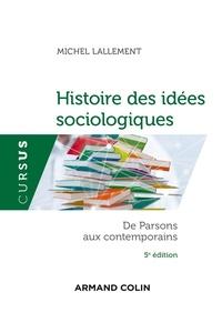 Michel Lallement - Histoire des idées sociologiques - Tome 2 - 5e éd. - De Parsons aux contemporains.