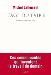 Michel Lallement - L'âge du faire - Hacking, travail, anarchie.
