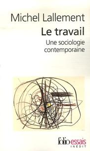 Michel Lallement - Le travail - Une sociologie contemporaine.