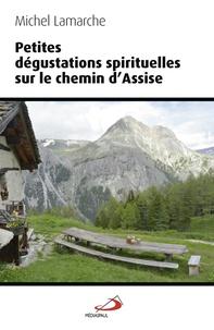 Michel Lamarche - Petites dégustations spirituelles sur le chemin d'Assise.