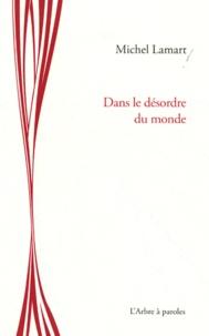 Michel Lamart - Dans le désordre du monde.