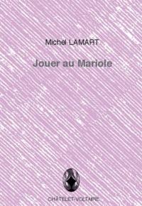 Michel Lamart - Jouer au mariole.