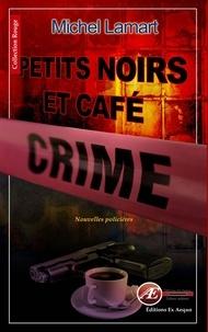 Michel Lamart - Petits noirs et café crime - Nouvelles policières.