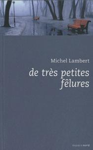Michel Lambert - De très petites fêlures.
