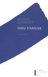 Michel Lambert - Dieu s'amuse.