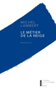 Michel Lambert - Le métier de la neige.