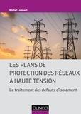 Michel Lambert - Les plans de protection des réseaux à haute tension - Le traitement des défauts d'isolement.
