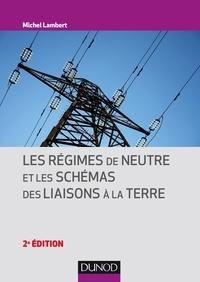 Michel Lambert - Les régimes de neutre et les schémas des liaisons à la terre - 2e éd..