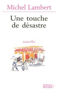 Michel Lambert - Une touche de désastre.