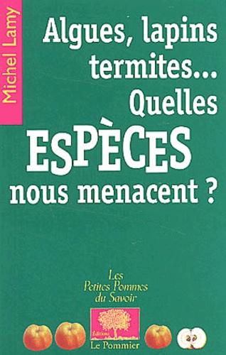 Michel Lamy - Algues, lapins, termites... Quelles espèces nous menacent ?.