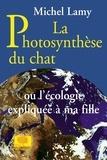 Michel Lamy - La Photosynthèse du chat. Ou l'écologie expliquée à ma fille.