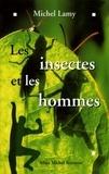 Michel Lamy et Michel Lamy - Les Insectes et les hommes.