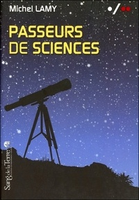 Michel Lamy - Passeurs de sciences - Volume 2 La vulgarisation au secours de la science biologique.