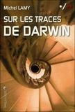 Michel Lamy - Sur les traces de Darwin - Rencontres au fil de mes voyages.
