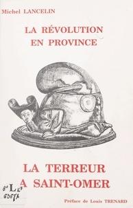 Michel Lancelin et Louis Trénard - La Révolution en province : la Terreur à Saint-Omer.