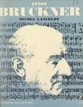 Michel Lancelot et Jean Roire - Anton Bruckner - L'homme et son œuvre.