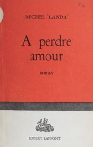 Michel Landa - A perdre amour.