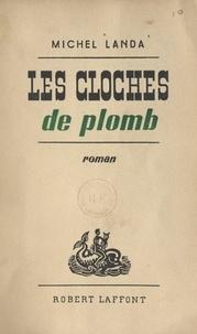 Michel Landa - Les cloches de plomb.
