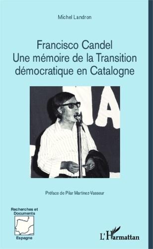 Michel Landron - Franscisco Candel - Une mémoire de la transition démocratique en Catalogne.