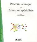 Michel Landry - Processus clinique en éducation spécialisée.