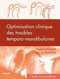 Michel Langlade et Jean-Luc Ouhioun - Optimisation clinique des troubles temporo-mandibulaires.