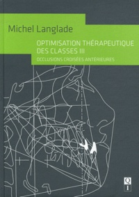 Michel Langlade - Optimisation thérapeutique des classes III - Occlusions croisées antérieures.