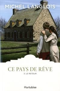 Michel Langlois - Ce pays de rêve Tome 3 : Le retour.