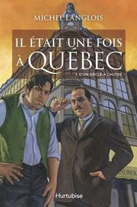 Michel Langlois - Il était une fois à Québec Tome 1 : D'un siècle à l'autre.