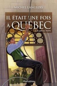 Michel Langlois - Il était une fois à Québec Tome 2 : Au gré du temps.