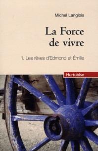 Michel Langlois - La Force de vivre Tome 1 : Les rêves d'Edmond et Emilie.