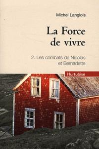 Michel Langlois - La Force de vivre Tome 2 : Les combats de Nicolas et Bernadette.