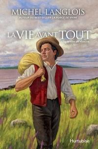 Michel Langlois - La Vie avant tout  : La Vie avant tout - Tome 1 - Le destin en marche.