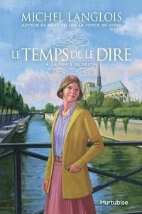 Michel Langlois - Le temps de le dire  : Le temps de le dire - Tome 4 - La force du destin.