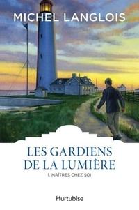 Michel Langlois - Les gardiens de la lumière Tome 1 : Maîtres chez soi.