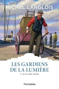 Michel Langlois - Les gardiens de la lumière Tome 3 : Au fil des jours.